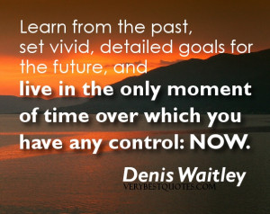 live in the moment quotes - Learn from the past, set vivid, detailed ...