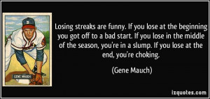 Losing streaks are funny. If you lose at the beginning you got off to ...