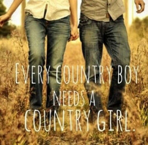 Boy Needs A Country Girl Quotes Every country boy needs a country girl ...