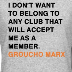 ... CLUB THAT WILL ACCEPT ME AS A MEMBER groucho marx quote Women's T