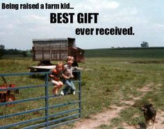 Being raised a farm kid.....best gift ever received More