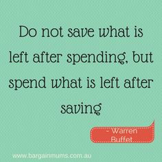 Do not save what is left after spending, but spend what is left after ...
