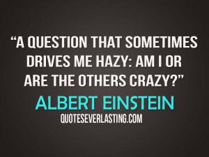 Sometimes Drives Hazy Crazy Quotes Albert Einstein