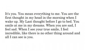 It's you. You mean everything to me. You are the first thought in my ...