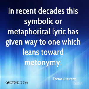 In recent decades this symbolic or metaphorical lyric has given way to ...