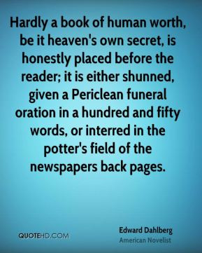 Edward Dahlberg - Hardly a book of human worth, be it heaven's own ...