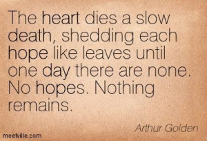 heart dies a slow death shedding each hope like leaves until one day ...