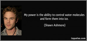 My power is the ability to control water molecules and form them into ...