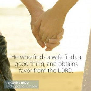He Who Finds a Wife He who finds a wife finds a good thing, and ...