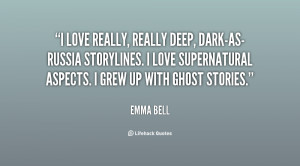 File Name : quote-Emma-Bell-i-love-really-really-deep-dark-as-russia ...