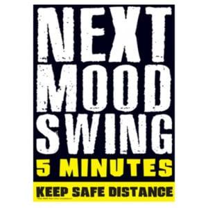 Next Mood Swing Metal Sign
