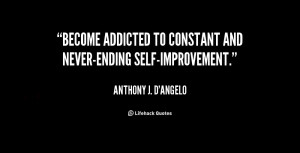"""Become addicted to constant and never-ending self-improvement."""""""