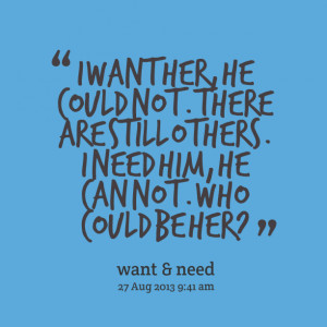 Quotes Picture: i want her, he could not there are still others i need ...