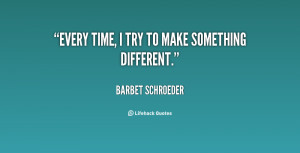 quote Barbet Schroeder every time i try to make something 93215 png
