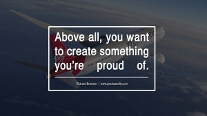 Above all, you want to create something you're proud of. – Richard ...