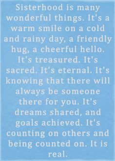 Sisterhood is many wonderful things. It's a warm smile on a cold and ...