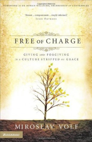 "Start by marking ""Free of Charge: Giving and Forgiving in a Culture ..."