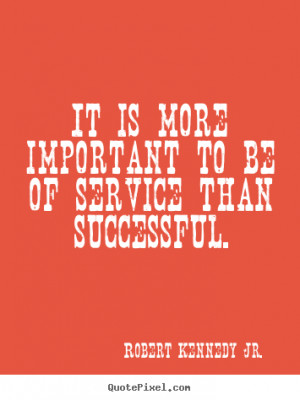 success quotes from robert kennedy jr create success quote graphic