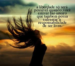liberdade só será possível quando você estiver tão inteiro que ...