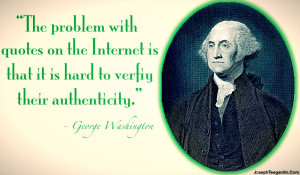 ... the problem with quotes on the internet is that it is hard to verify