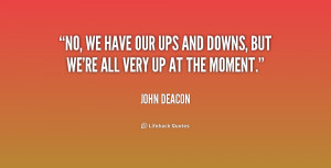 quote-John-Deacon-no-we-have-our-ups-and-downs-175540.png
