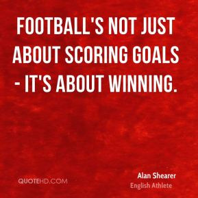 Alan Shearer - Football's not just about scoring goals - it's about ...