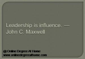 leadership quotes. Leadership is influence. —John C. Maxwell ...