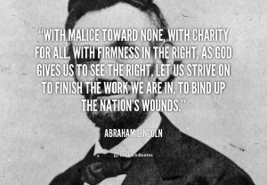 Charity Quote By Abraham Lincoln~ With malice toward none,with charity ...