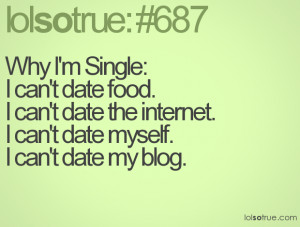 Funny Im Single Because Quotes Why i'm single: i can't date