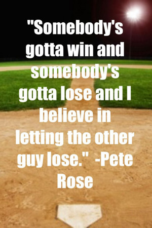 Pete Rose Baseball Quotes