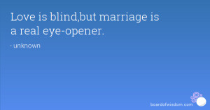Love is blind,but marriage is a real eye-opener.
