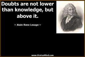 ... knowledge, but above it. - Alain-Rene Lesage Quotes - StatusMind.com