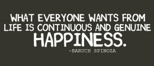 what everyone wants from life is continuous and genuine happiness