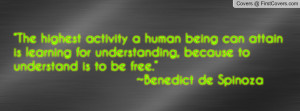 """... to understand is to be free."""" ~benedict de spinoza , Pictures"""