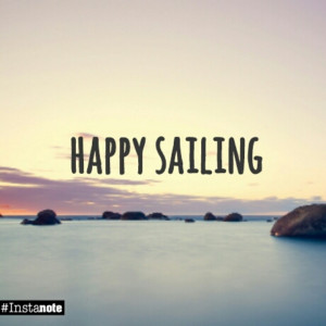 The best quote of all : happy sailing! #happysailing #sailing #quote