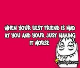 When Your Best Friend Is Mad At You And Your Just ..