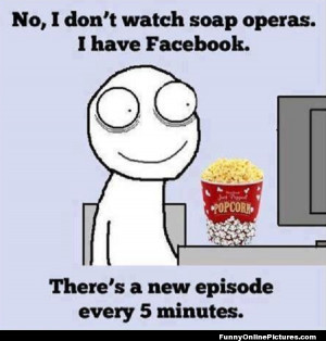 Watching the drama on Facebook like it's a soap opera!