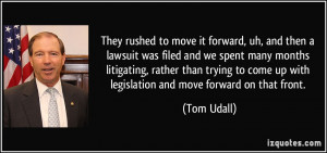 ... come up with legislation and move forward on that front. - Tom Udall