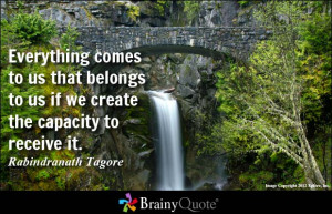 Everything comes to us that belongs to us if we create the capacity to ...