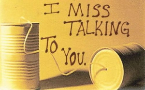 miss talking to you