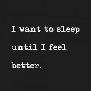 want to sleep until i feel better