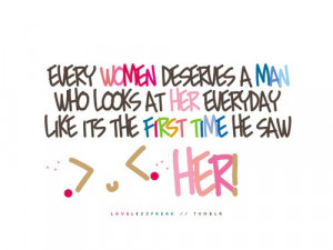 ... man who looks at her everyday like it's the first time he saw her