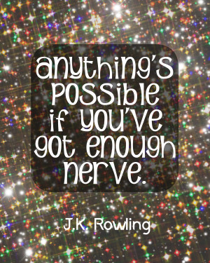 Anything 39 s possible if you 39 ve got enough nerve JK Rowling quote