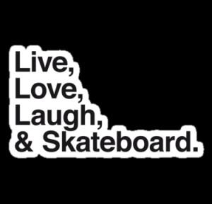 WAMTEES › Portfolio › Live , love , laugh and skateboard