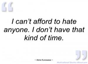 can't afford to hate anyone akira kurosawa