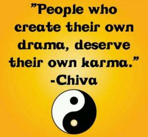 People who create their own drama, desert e their own karma!!!