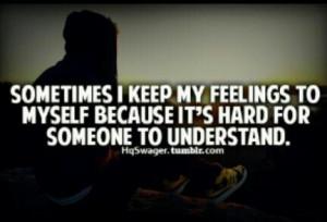 Keeping feelings to myself.