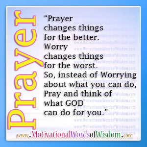 Prayer Changs Things For The Better Worry Changes Things For The Worst ...