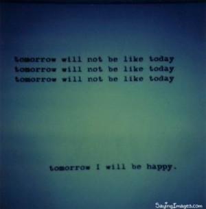Tomorrow I Will Be Happy
