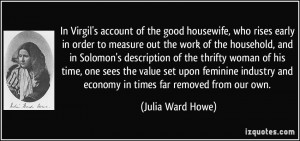 In Virgil's account of the good housewife, who rises early in order to ...